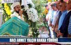 Hacı Ahmet Yalçın Hakka Yürüdü